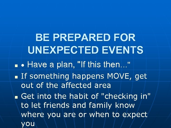 BE PREPARED FOR UNEXPECTED EVENTS n n n · Have a plan,