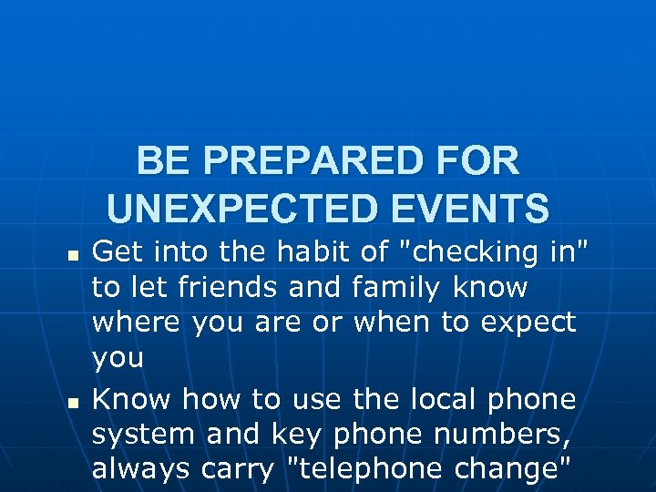 BE PREPARED FOR UNEXPECTED EVENTS n n Get into the habit of