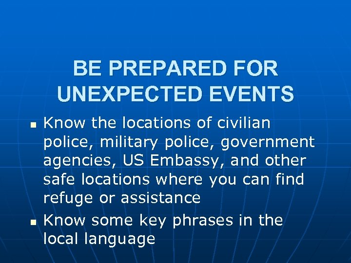BE PREPARED FOR UNEXPECTED EVENTS n n Know the locations of civilian police, military