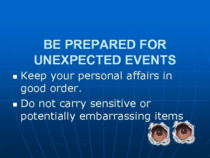 BE PREPARED FOR UNEXPECTED EVENTS Keep your personal affairs in good order. n Do
