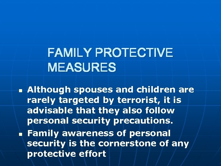 FAMILY PROTECTIVE MEASURES n n Although spouses and children are rarely targeted by terrorist,