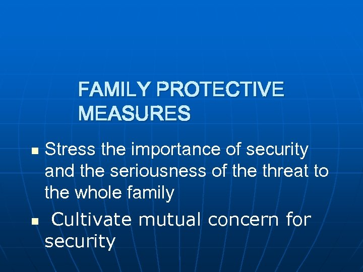 FAMILY PROTECTIVE MEASURES Stress the importance of security and the seriousness of the threat
