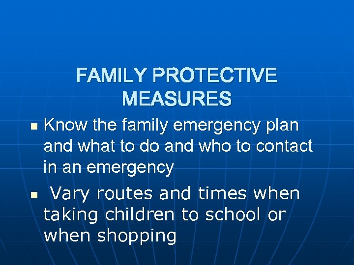 FAMILY PROTECTIVE MEASURES Know the family emergency plan and what to do and who
