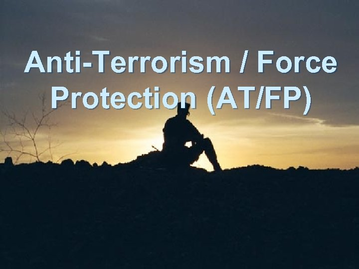 Anti-Terrorism / Force Protection (AT/FP)