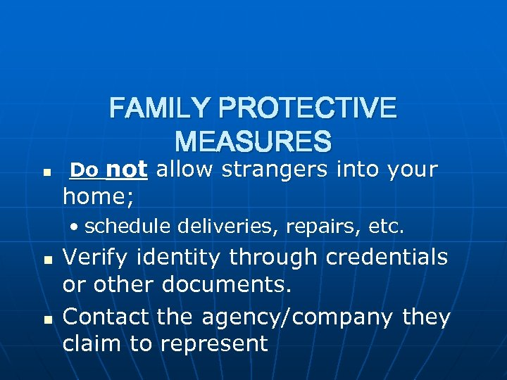 FAMILY PROTECTIVE MEASURES n Do not allow strangers into your home; • schedule deliveries,