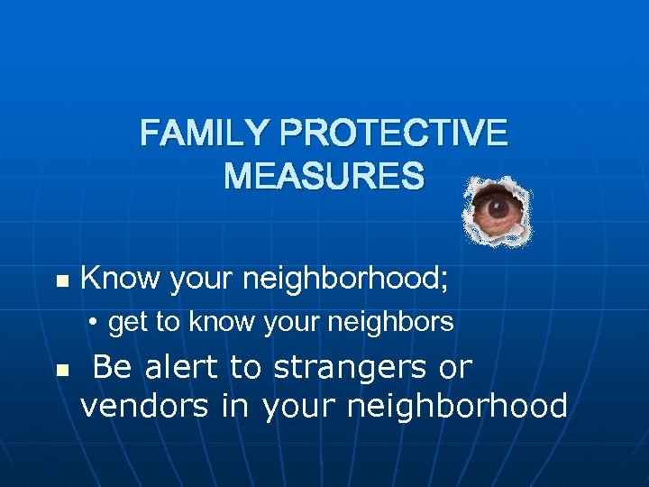 FAMILY PROTECTIVE MEASURES n Know your neighborhood; • get to know your neighbors n