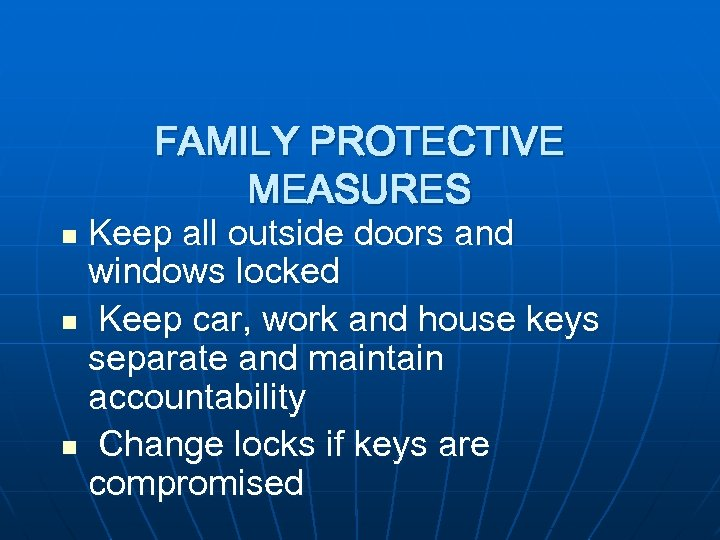 FAMILY PROTECTIVE MEASURES Keep all outside doors and windows locked n Keep car, work