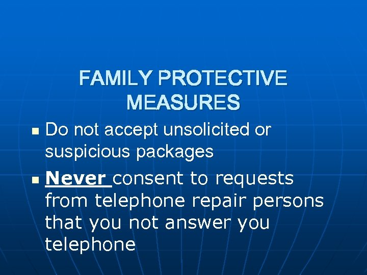 FAMILY PROTECTIVE MEASURES Do not accept unsolicited or suspicious packages n Never consent to