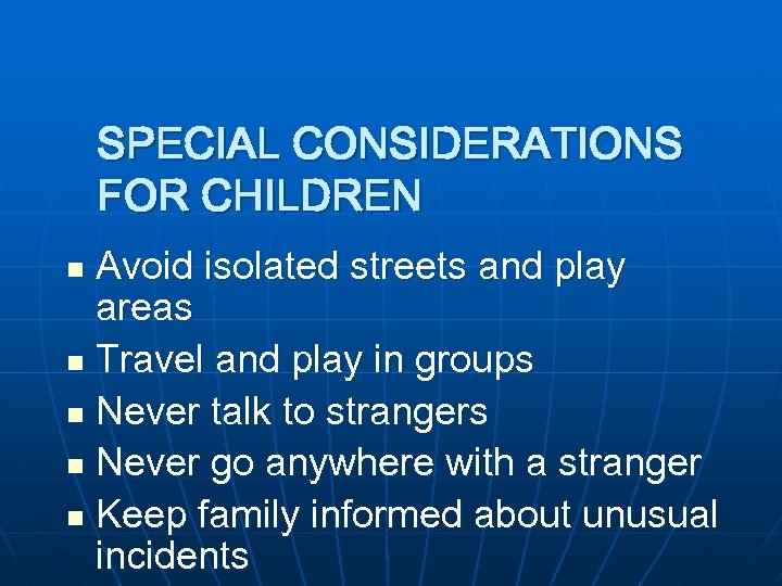 SPECIAL CONSIDERATIONS FOR CHILDREN Avoid isolated streets and play areas n Travel and play