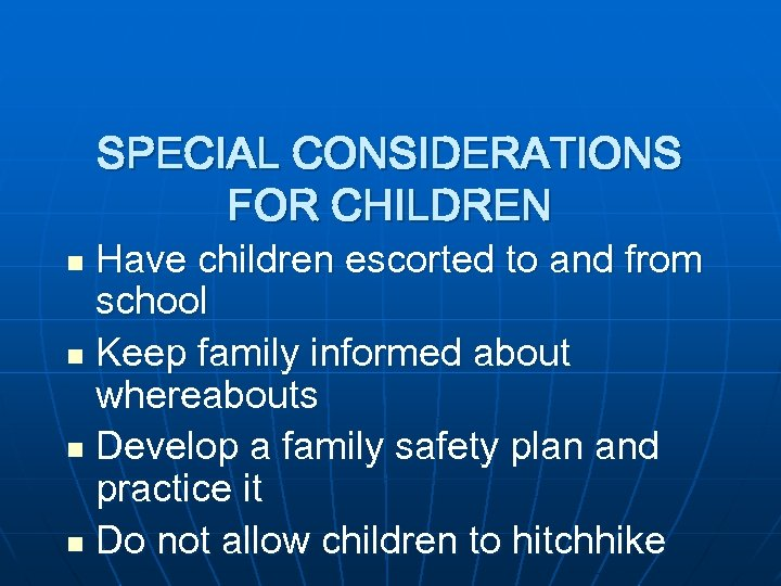 SPECIAL CONSIDERATIONS FOR CHILDREN Have children escorted to and from school n Keep family
