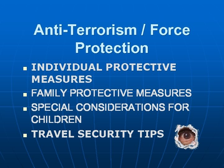Anti-Terrorism / Force Protection n n INDIVIDUAL PROTECTIVE MEASURES FAMILY PROTECTIVE MEASURES SPECIAL CONSIDERATIONS