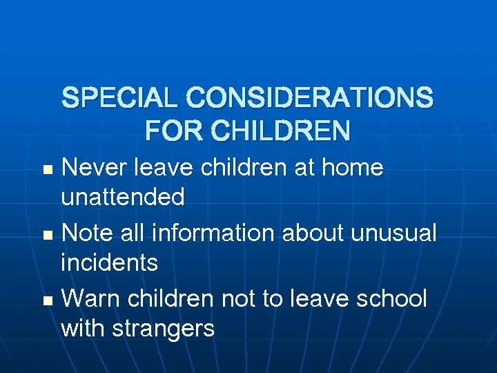 SPECIAL CONSIDERATIONS FOR CHILDREN Never leave children at home unattended n Note all information