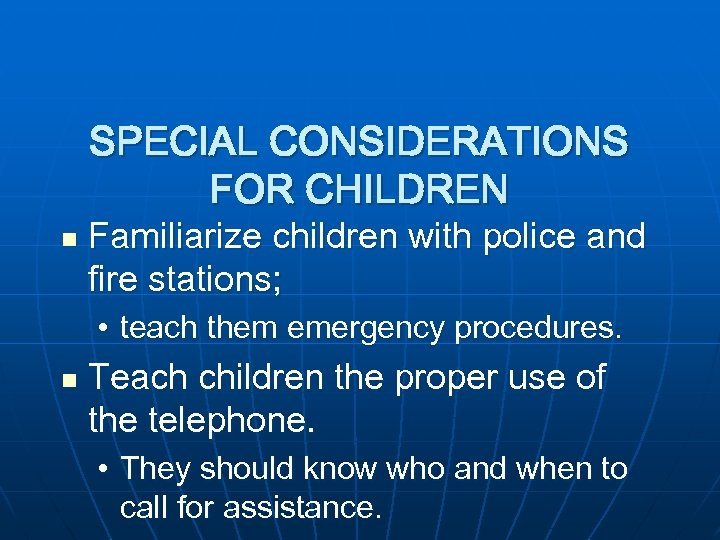 SPECIAL CONSIDERATIONS FOR CHILDREN n Familiarize children with police and fire stations; • teach