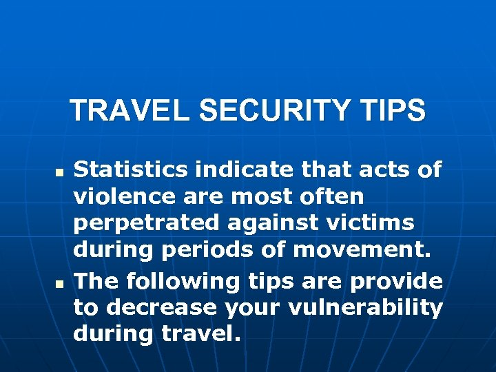 TRAVEL SECURITY TIPS n n Statistics indicate that acts of violence are most often