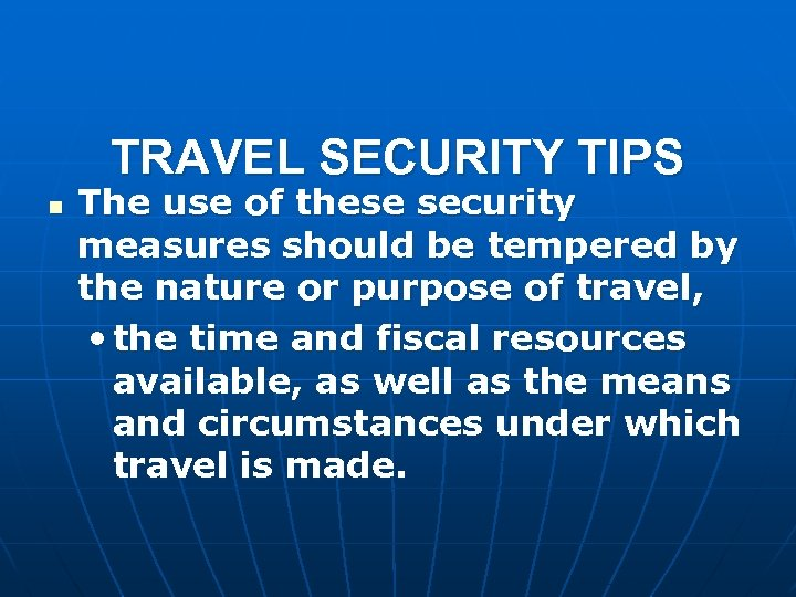 TRAVEL SECURITY TIPS n The use of these security measures should be tempered by