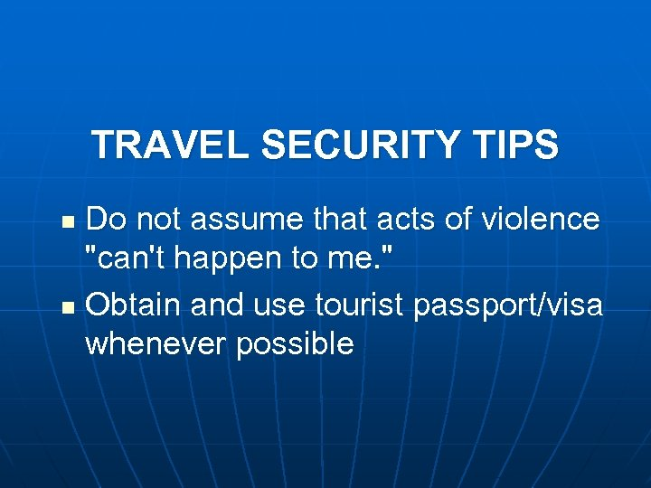 TRAVEL SECURITY TIPS Do not assume that acts of violence