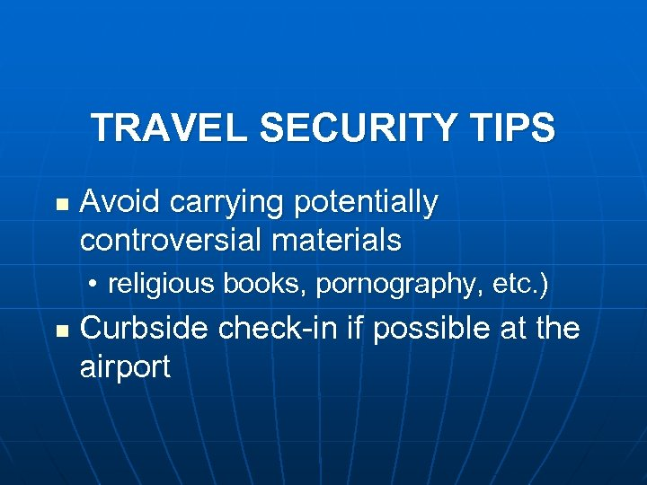 TRAVEL SECURITY TIPS n Avoid carrying potentially controversial materials • religious books, pornography, etc.