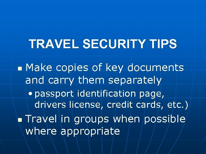 TRAVEL SECURITY TIPS n Make copies of key documents and carry them separately •