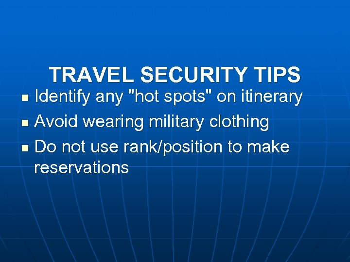TRAVEL SECURITY TIPS Identify any
