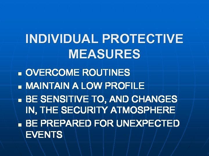 INDIVIDUAL PROTECTIVE MEASURES n n OVERCOME ROUTINES MAINTAIN A LOW PROFILE BE SENSITIVE TO,