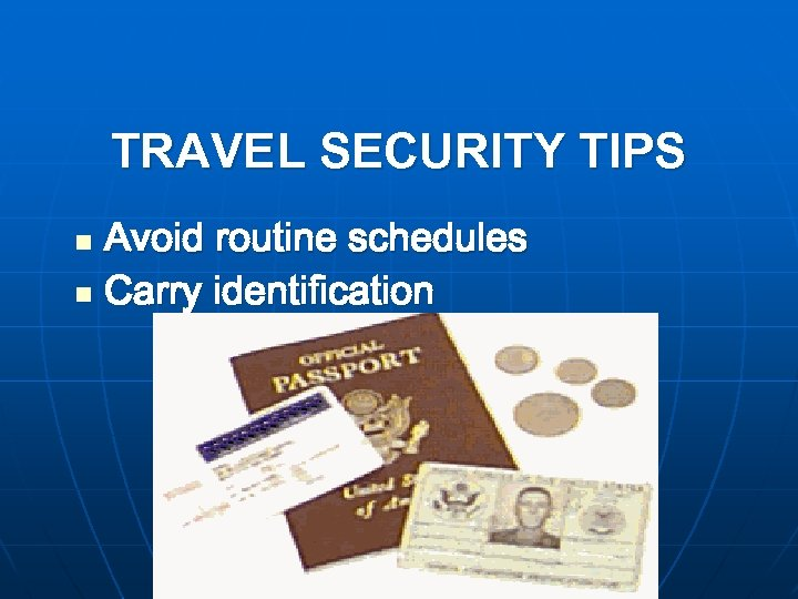 TRAVEL SECURITY TIPS Avoid routine schedules n Carry identification n