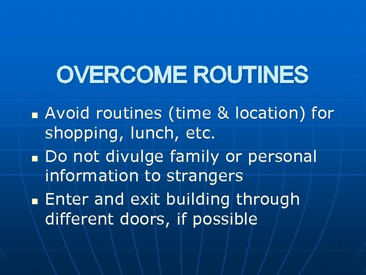 OVERCOME ROUTINES n n n Avoid routines (time & location) for shopping, lunch, etc.