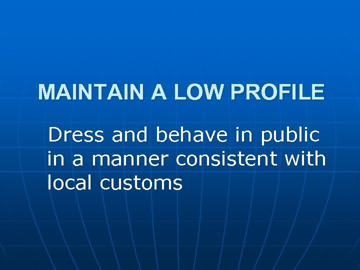 MAINTAIN A LOW PROFILE Dress and behave in public in a manner consistent with