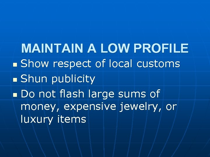 MAINTAIN A LOW PROFILE Show respect of local customs n Shun publicity n Do