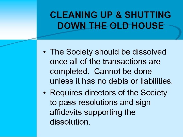 CLEANING UP & SHUTTING DOWN THE OLD HOUSE • The Society should be dissolved