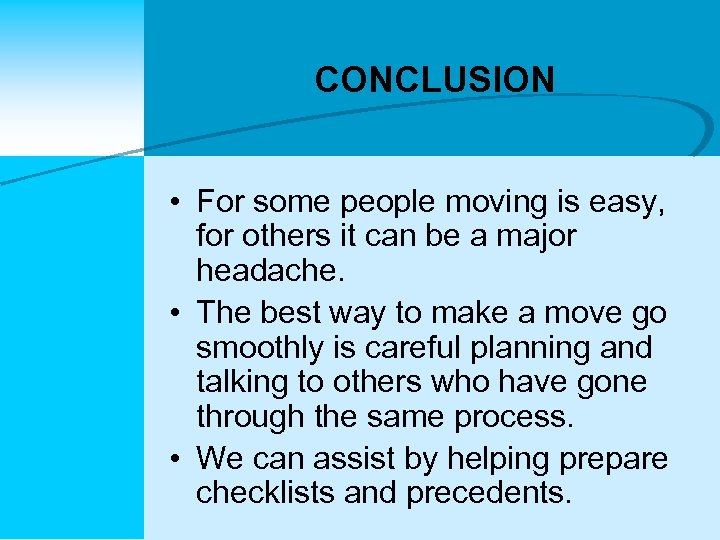 CONCLUSION • For some people moving is easy, for others it can be a