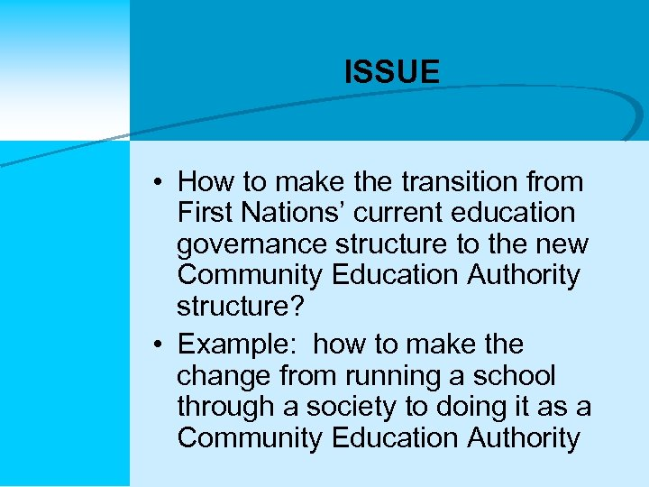 ISSUE • How to make the transition from First Nations' current education governance structure