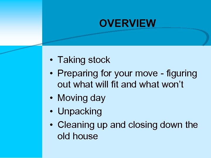 OVERVIEW • Taking stock • Preparing for your move - figuring out what will