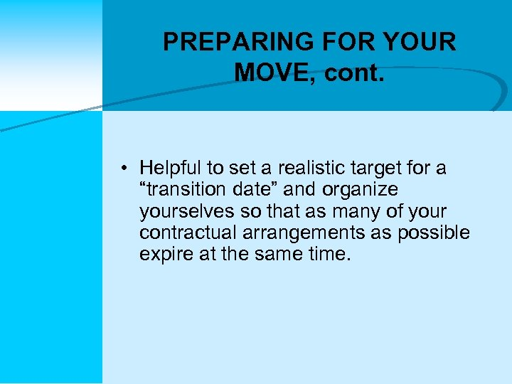 PREPARING FOR YOUR MOVE, cont. • Helpful to set a realistic target for a