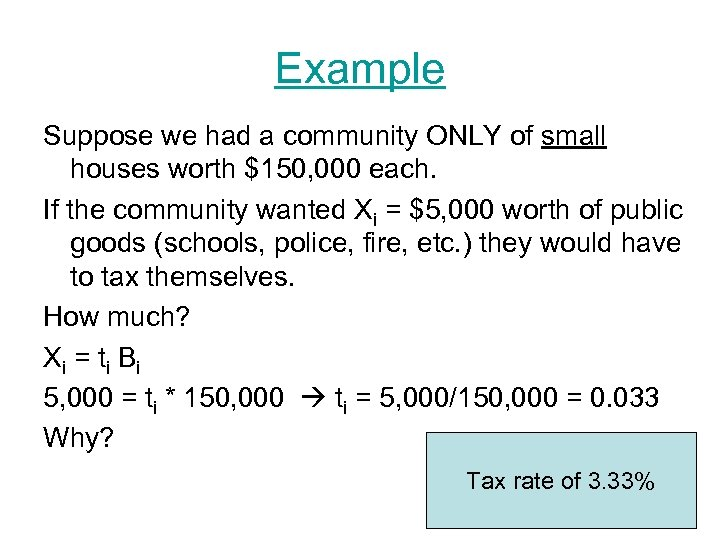 Example Suppose we had a community ONLY of small houses worth $150, 000 each.