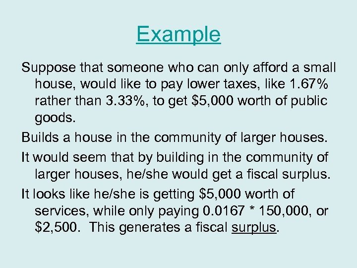 Example Suppose that someone who can only afford a small house, would like to