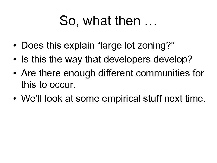 """So, what then … • Does this explain """"large lot zoning? """" • Is"""