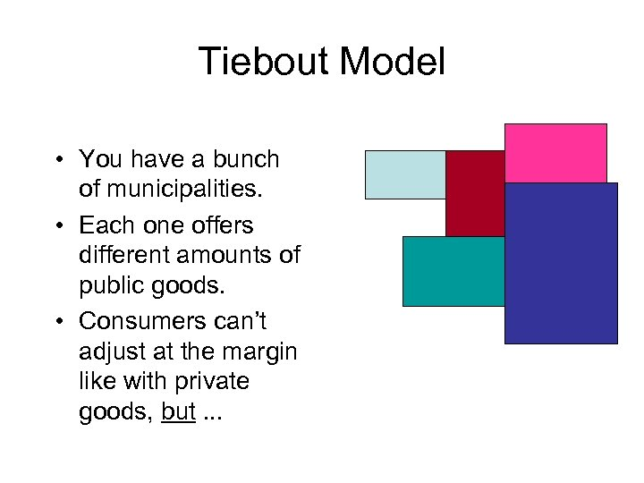Tiebout Model • You have a bunch of municipalities. • Each one offers different