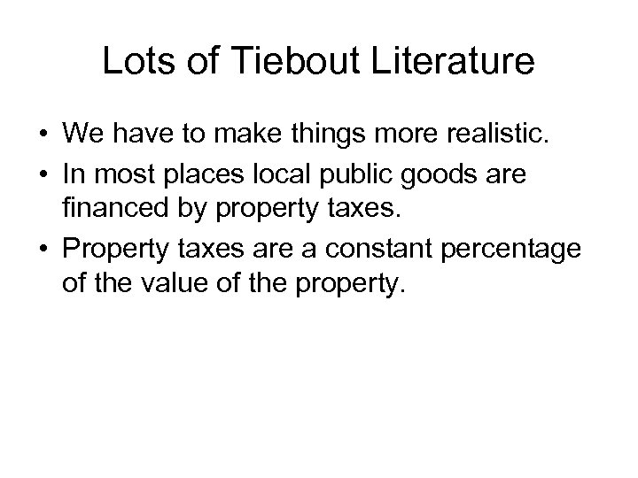 Lots of Tiebout Literature • We have to make things more realistic. • In