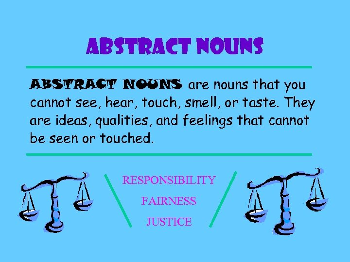 Abstract NOUNS ABSTRACT NOUNS are nouns that you cannot see, hear, touch, smell, or