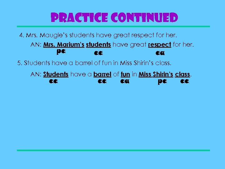 Practice Continued 4. Mrs. Maugle's students have great respect for her. AN: Mrs. Marium's