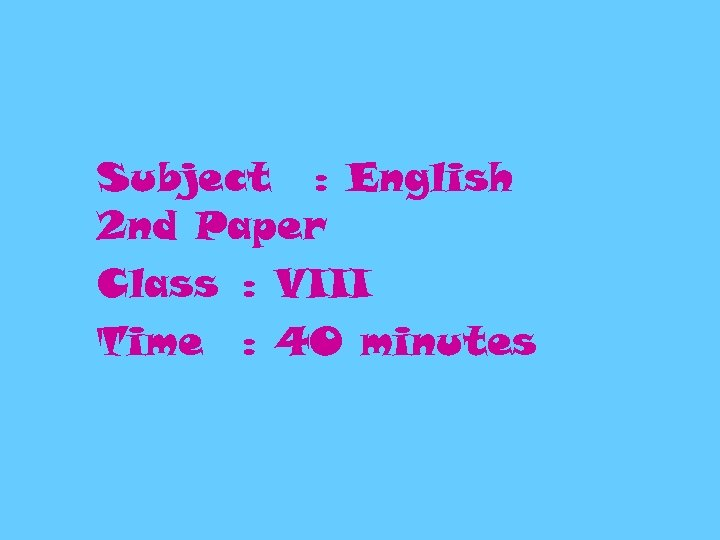 Subject : English 2 nd Paper Class : VIII Time : 40 minutes