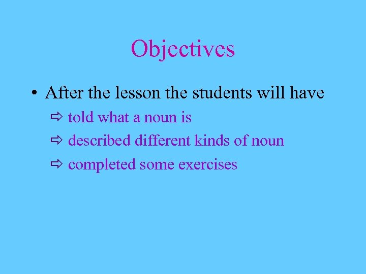 Objectives • After the lesson the students will have ð told what a noun