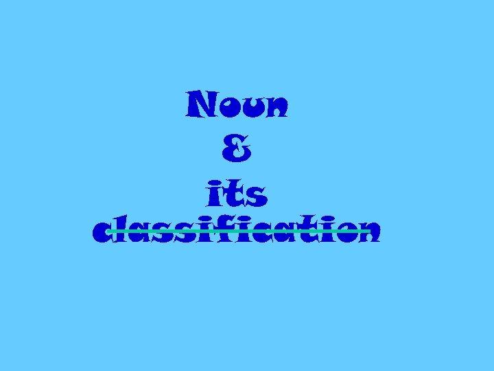 Noun & its classification