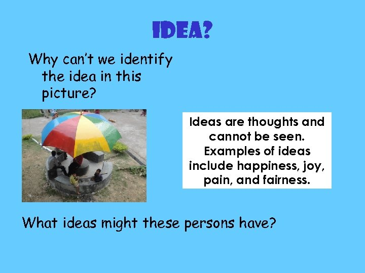 IDEA? Why can't we identify the idea in this picture? Ideas are thoughts and