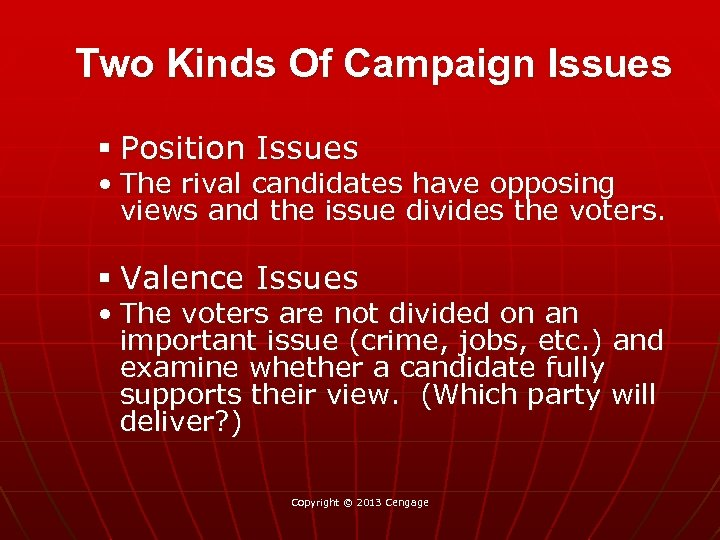 Two Kinds Of Campaign Issues § Position Issues • The rival candidates have opposing