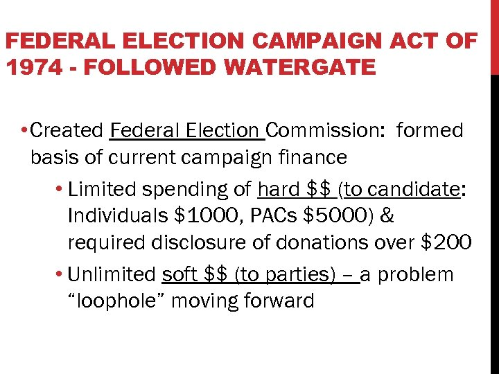 FEDERAL ELECTION CAMPAIGN ACT OF 1974 - FOLLOWED WATERGATE • Created Federal Election Commission:
