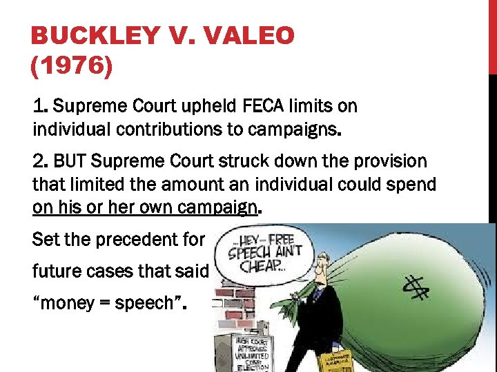 BUCKLEY V. VALEO (1976) 1. Supreme Court upheld FECA limits on individual contributions to