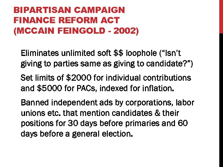 BIPARTISAN CAMPAIGN FINANCE REFORM ACT (MCCAIN FEINGOLD - 2002) Eliminates unlimited soft $$ loophole