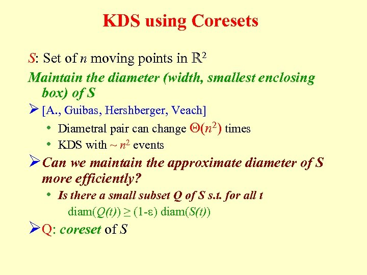 KDS using Coresets S: Set of n moving points in R 2 Maintain the