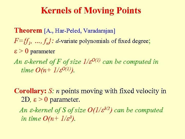 Kernels of Moving Points Theorem [A. , Har-Peled, Varadarajan] F={f 1, …, fn}: d-variate